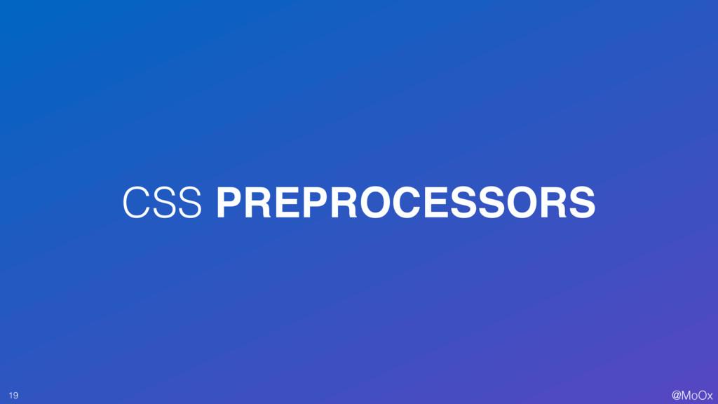 @MoOx CSS PREPROCESSORS 19