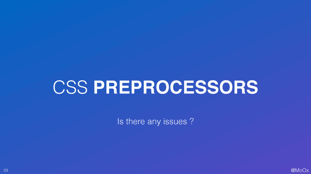 @MoOx CSS PREPROCESSORS 23 Is there any issues ?