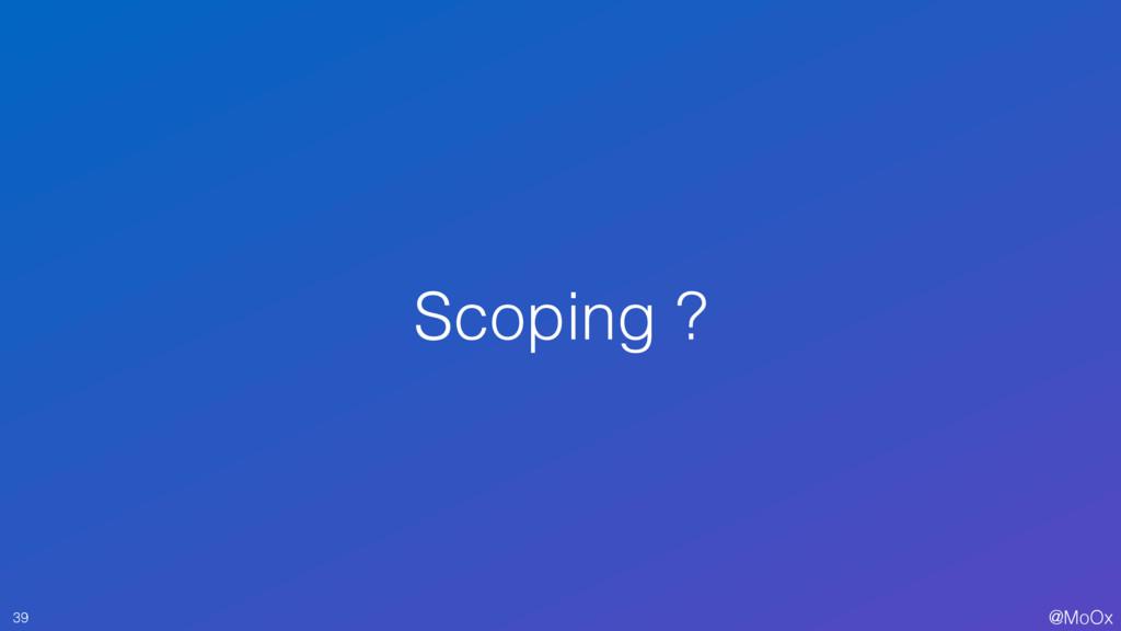 @MoOx Scoping ? 39