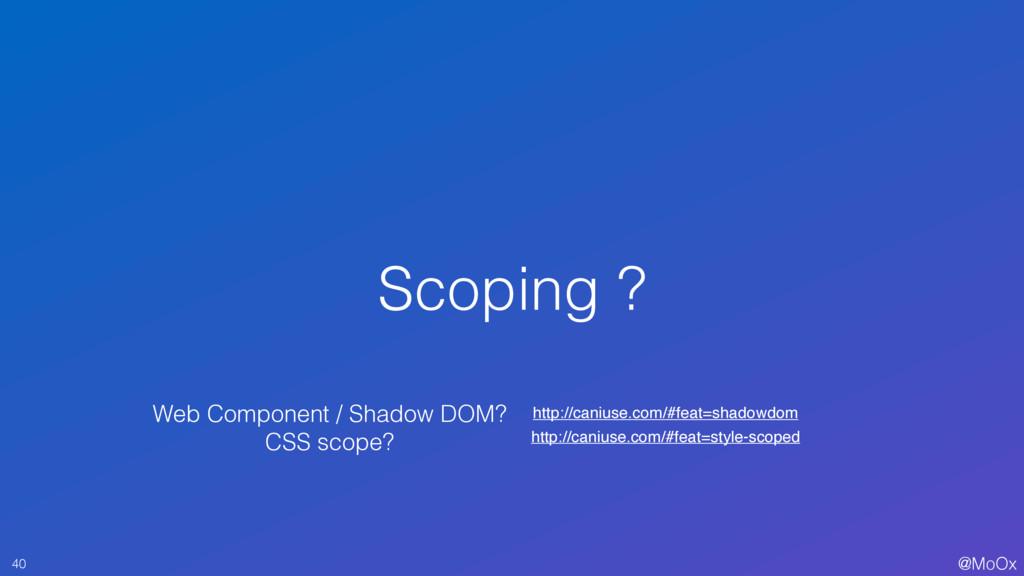 @MoOx Scoping ? 40 Web Component / Shadow DOM? ...