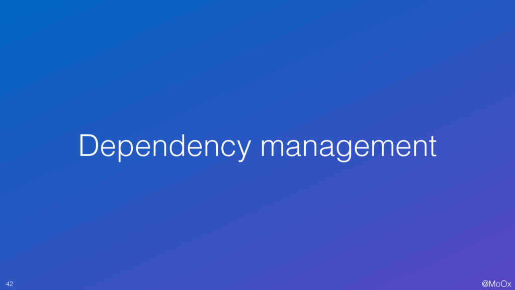 @MoOx Dependency management 42