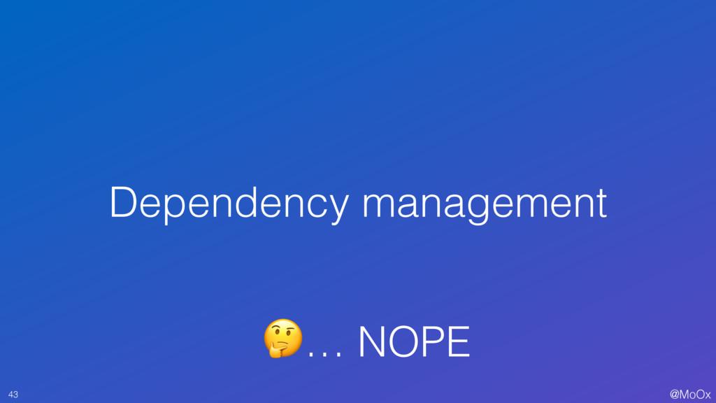 @MoOx Dependency management 43 … NOPE