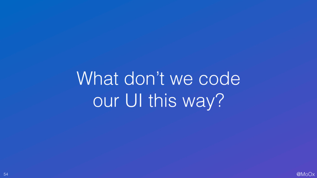 @MoOx What don't we code our UI this way? 54