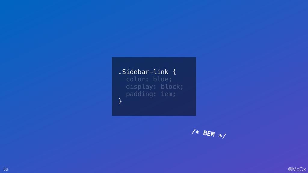 @MoOx 56 /* BEM */ .Sidebar-link { color: blue;...