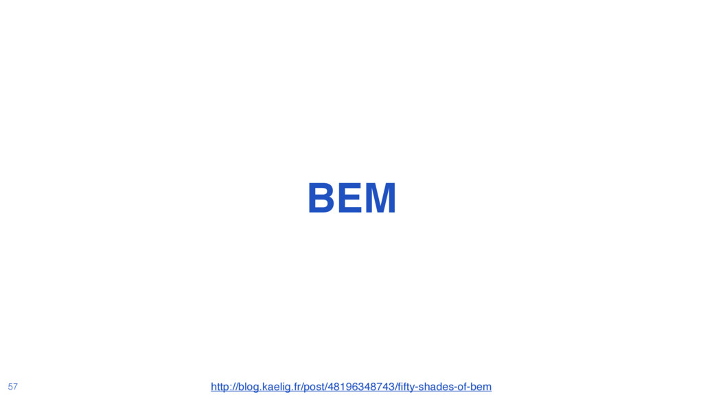 @MoOx BEM 57 http://blog.kaelig.fr/post/4819634...