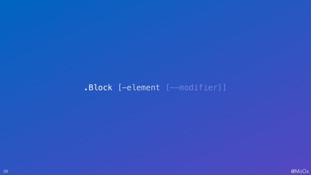 @MoOx 58 .Block [-element [--modifier]]