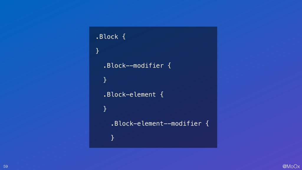 @MoOx 59 .Block { } .Block--modifier { } .Block...