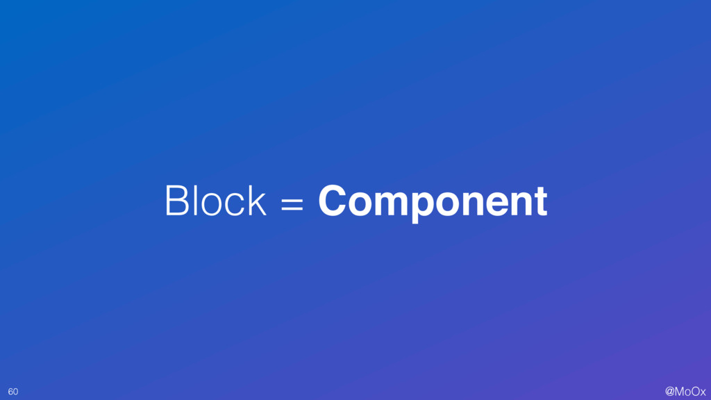 @MoOx Block = Component 60