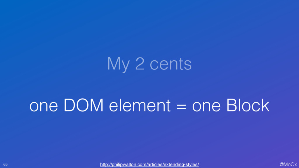 @MoOx My 2 cents one DOM element = one Block 65...