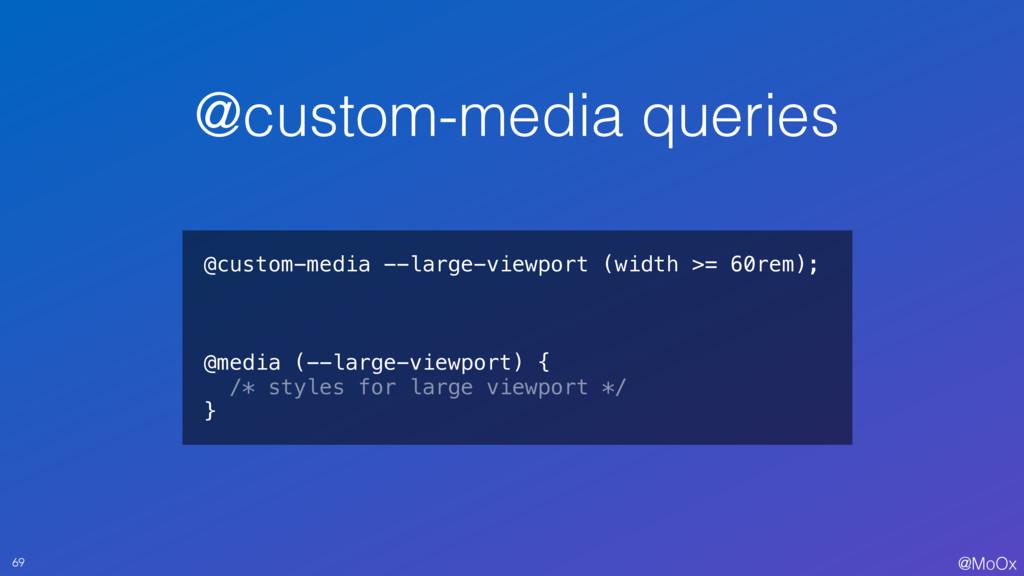 @MoOx @custom-media queries 69 @custom-media --...