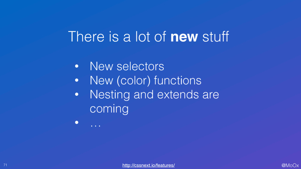 @MoOx 71 There is a lot of new stuff • New sele...