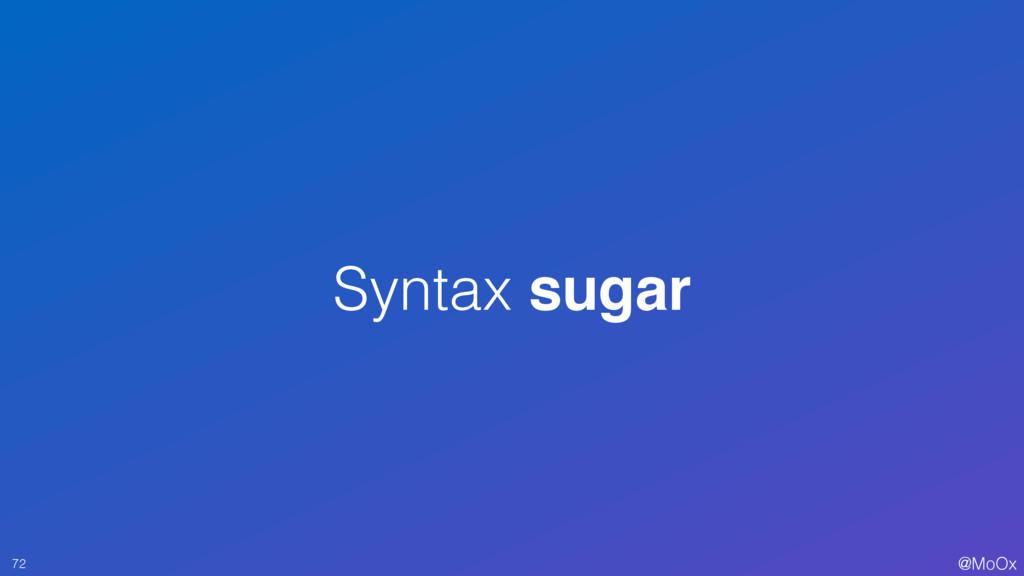@MoOx Syntax sugar 72
