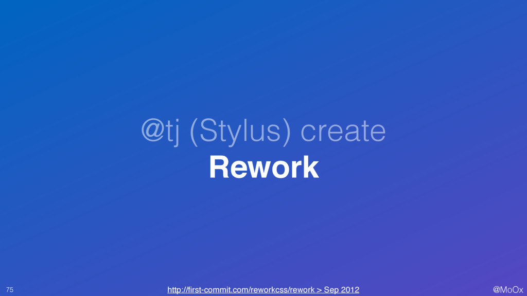 @MoOx @tj (Stylus) create Rework 75 http://first...