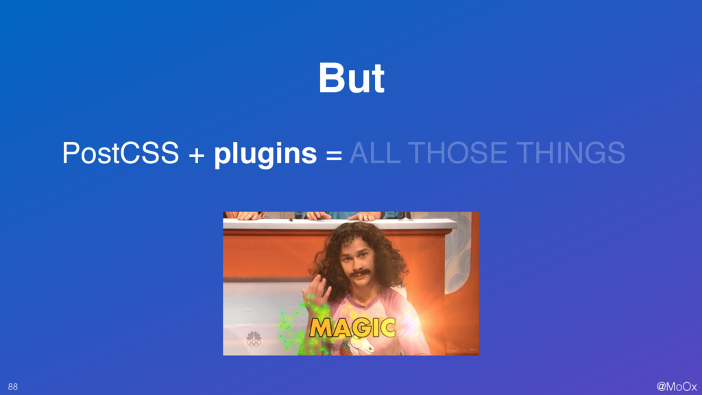 @MoOx But 88 PostCSS + plugins = ALL THOSE THIN...