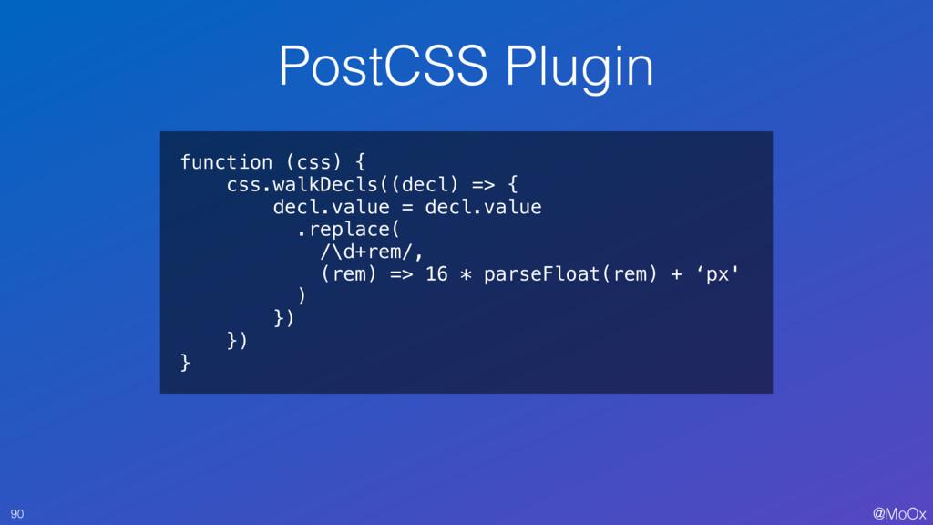 @MoOx PostCSS Plugin 90 function (css) { css.wa...