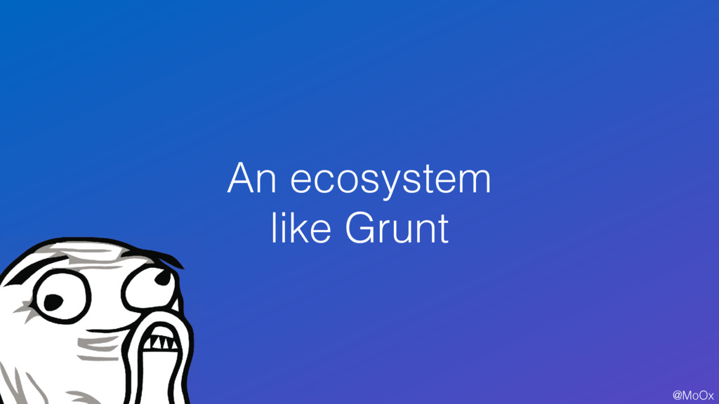 @MoOx An ecosystem like Grunt 92