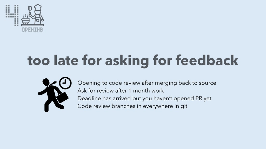 4 too late for asking for feedback Opening to c...