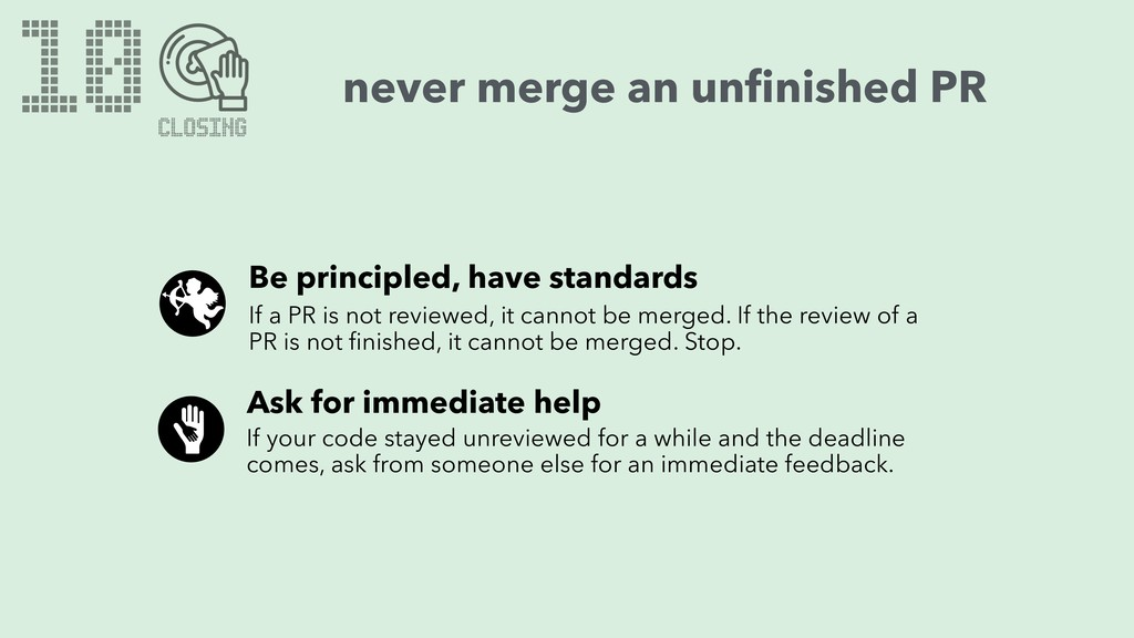 never merge an unfinished PR Be principled, have...