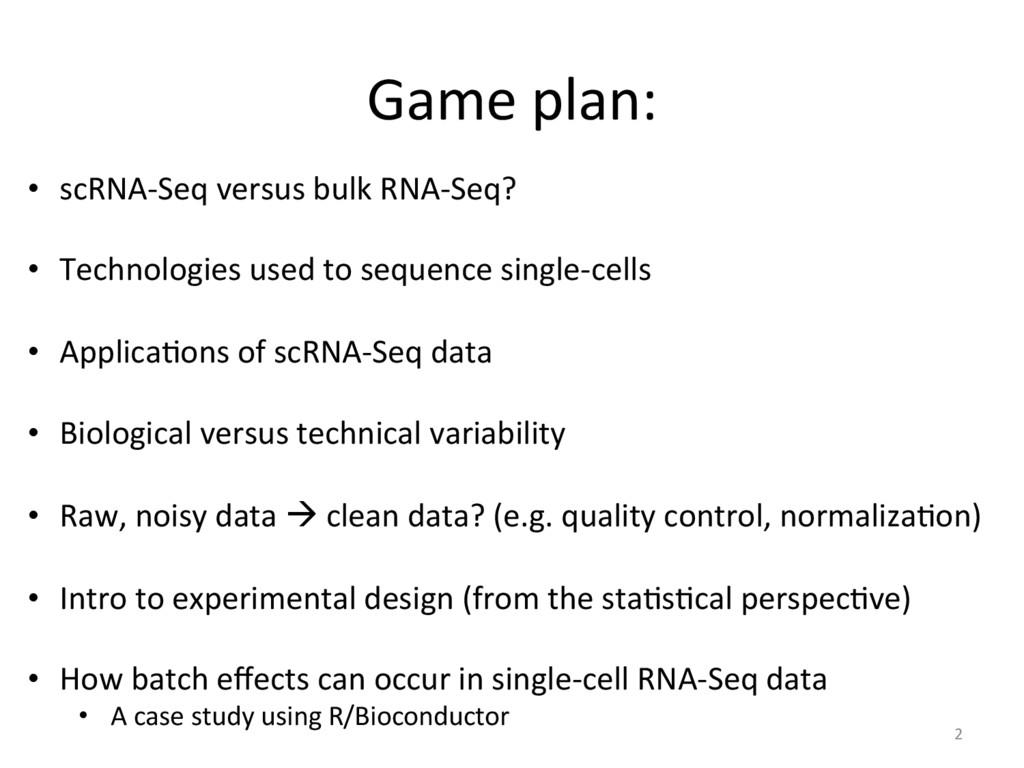 Game plan: 2 • scRNA-Seq versus bulk RNA-Seq? ...