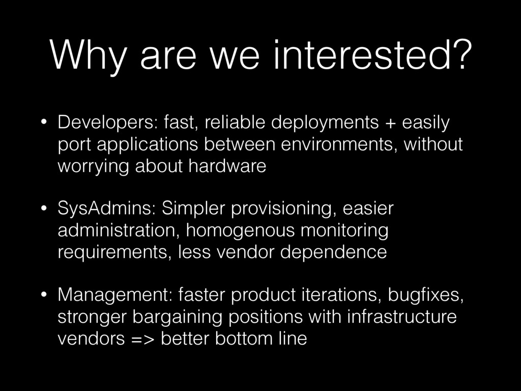 Why are we interested? • Developers: fast, reli...