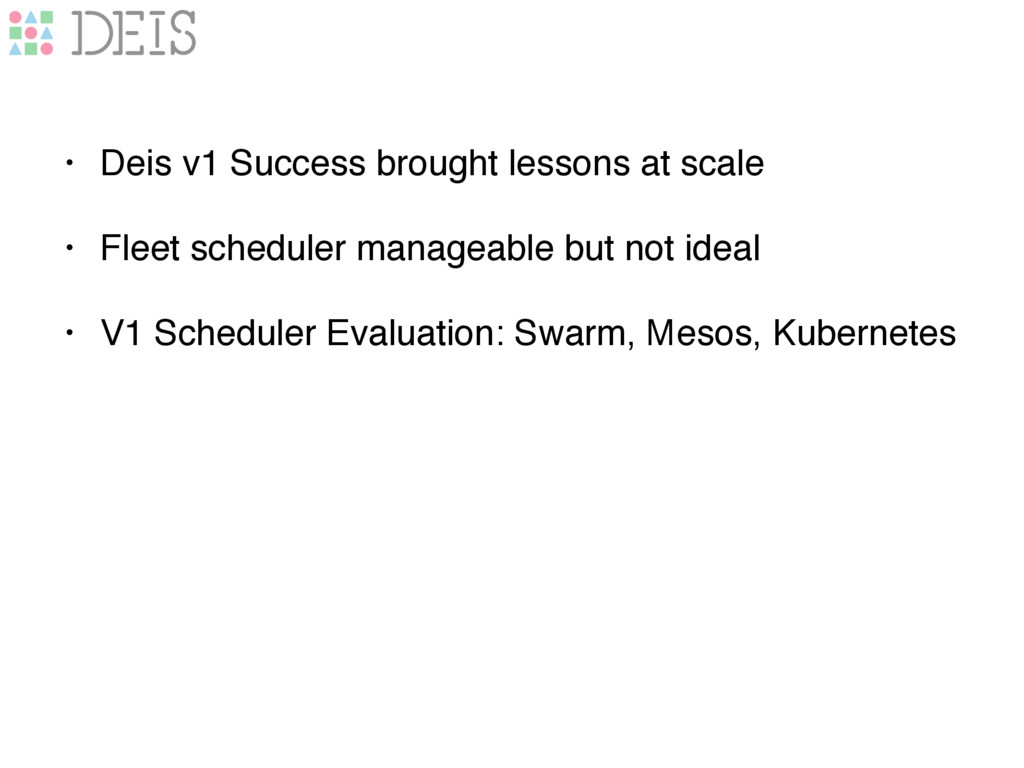 • Deis v1 Success brought lessons at scale • Fl...