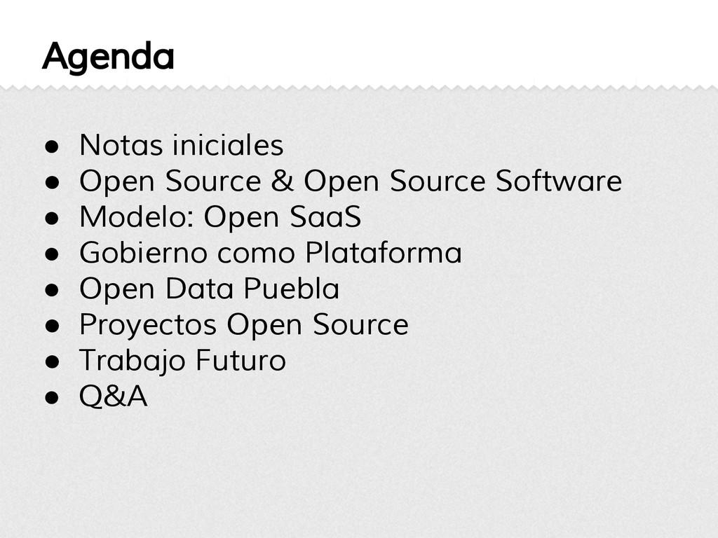 Agenda ● Notas iniciales ● Open Source & Open S...