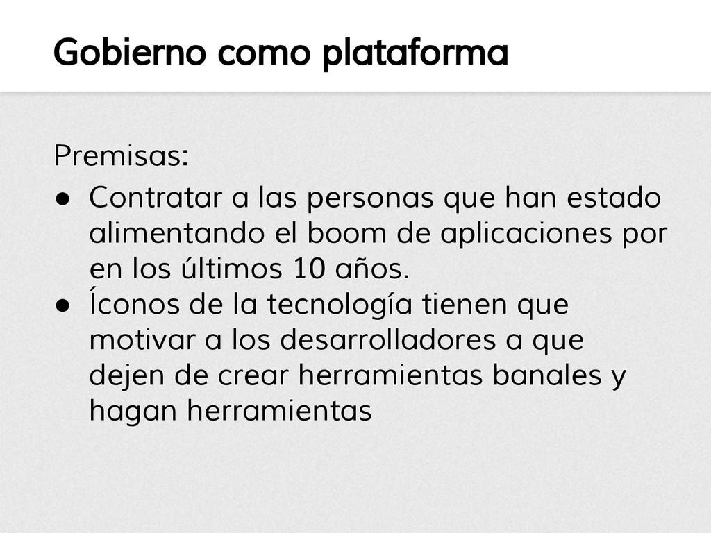 Gobierno como plataforma Premisas: ● Contratar ...