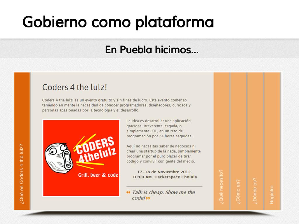 Gobierno como plataforma En Puebla hicimos...