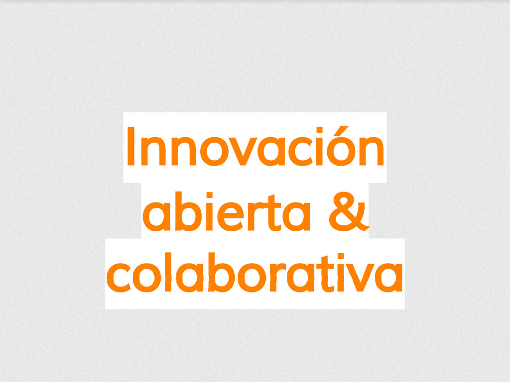 Innovación abierta & colaborativa