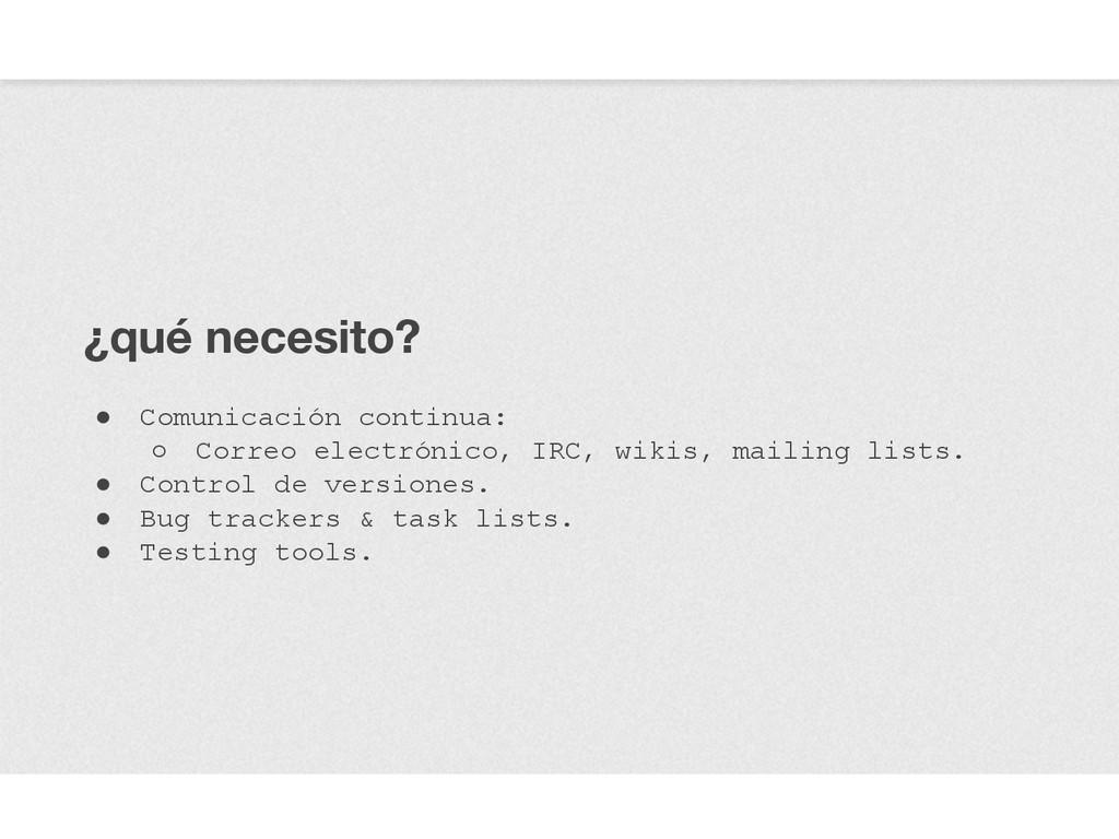 ¿qué necesito? ● Comunicación continua: ○ Corre...