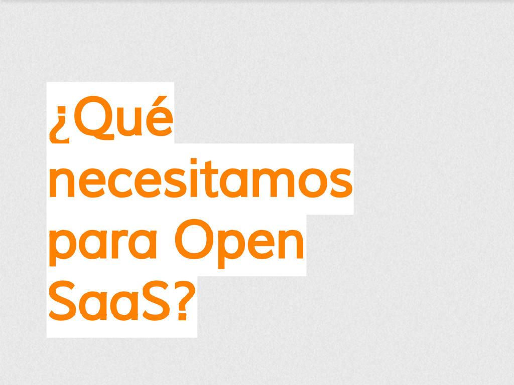 ¿Qué necesitamos para Open SaaS?