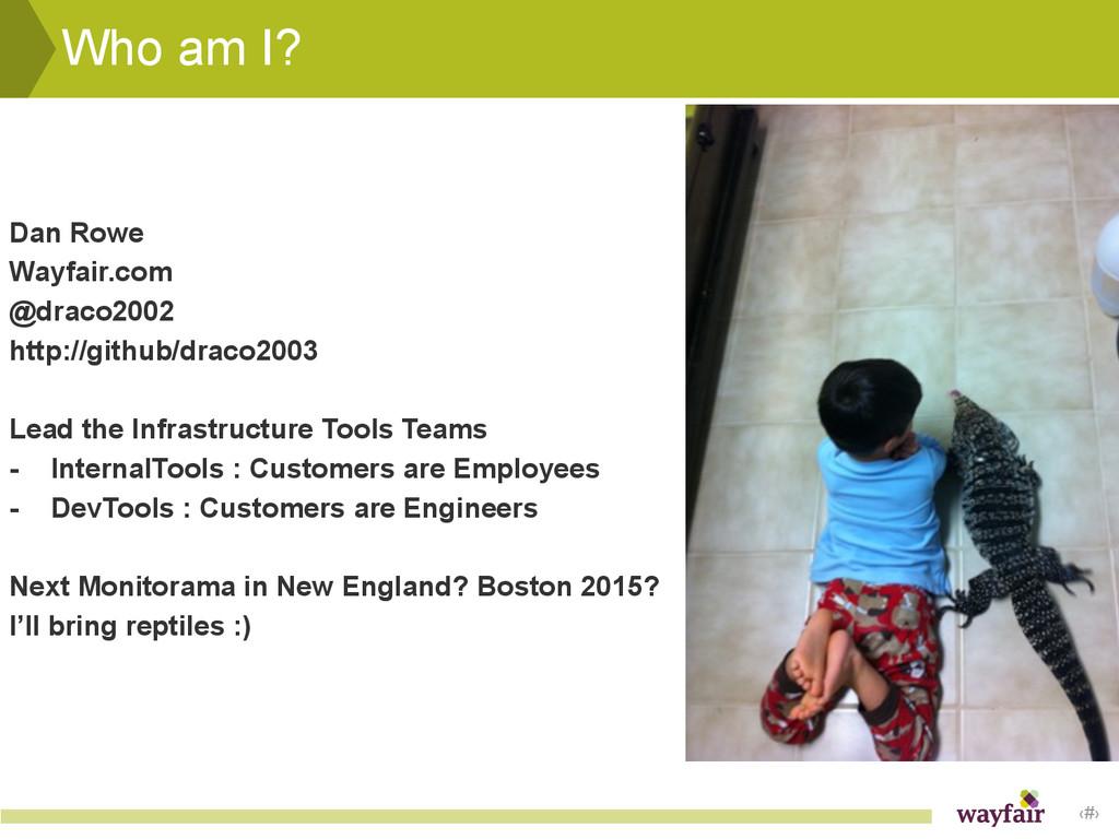 ‹#› Who am I? ! ! Dan Rowe Wayfair.com @draco20...