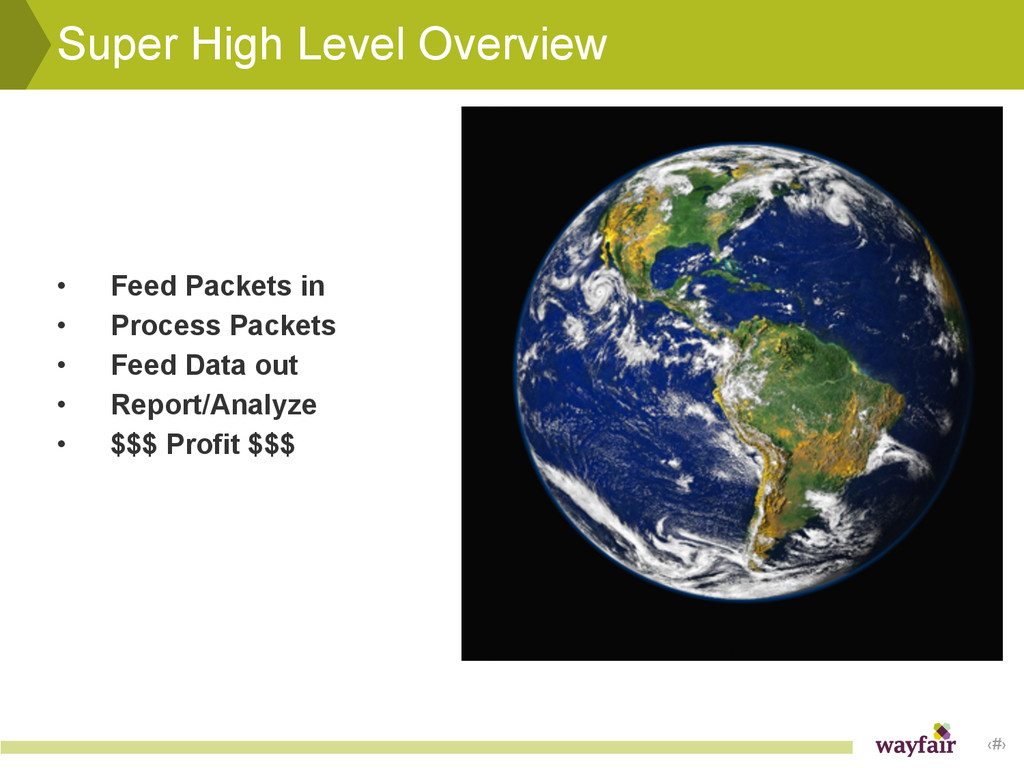 ‹#› Super High Level Overview • Feed Packets in...