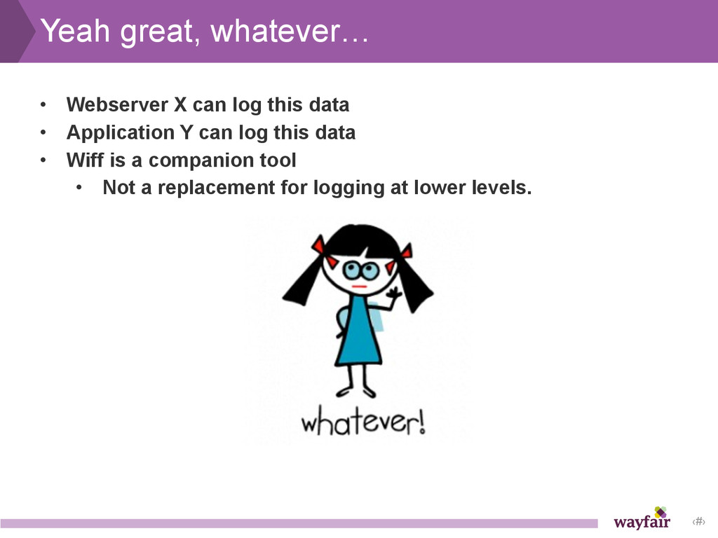 ‹#› Yeah great, whatever… • Webserver X can log...