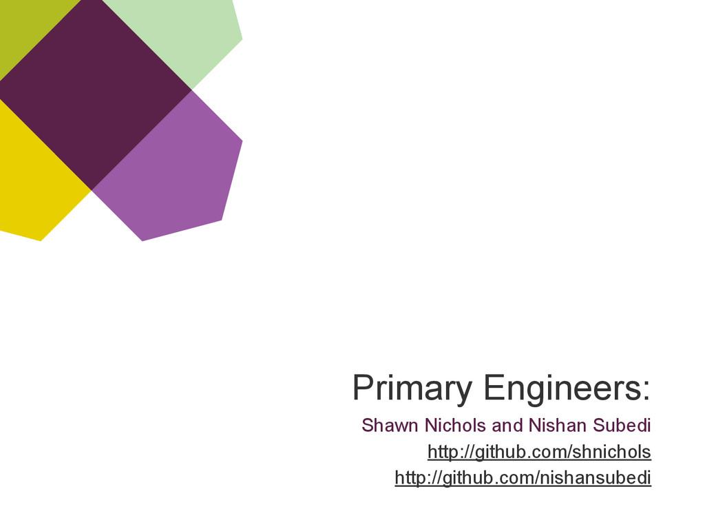 Primary Engineers: Shawn Nichols and Nishan Sub...