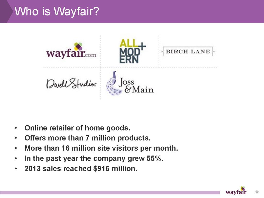 ‹#› Who is Wayfair? • Online retailer of home g...