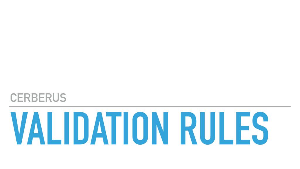 VALIDATION RULES CERBERUS