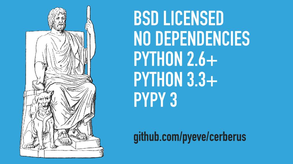 BSD LICENSED NO DEPENDENCIES PYTHON 2.6+ PYTHON...