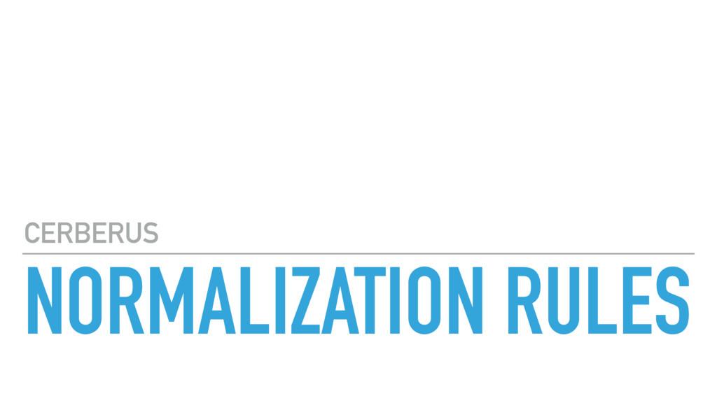 NORMALIZATION RULES CERBERUS