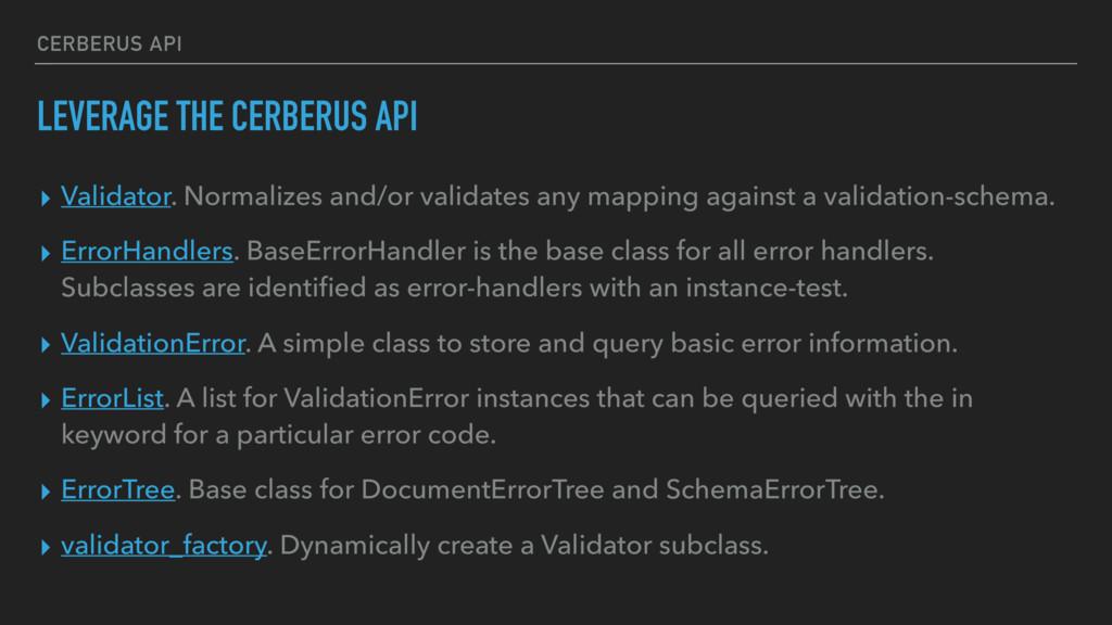 CERBERUS API LEVERAGE THE CERBERUS API ▸ Valida...