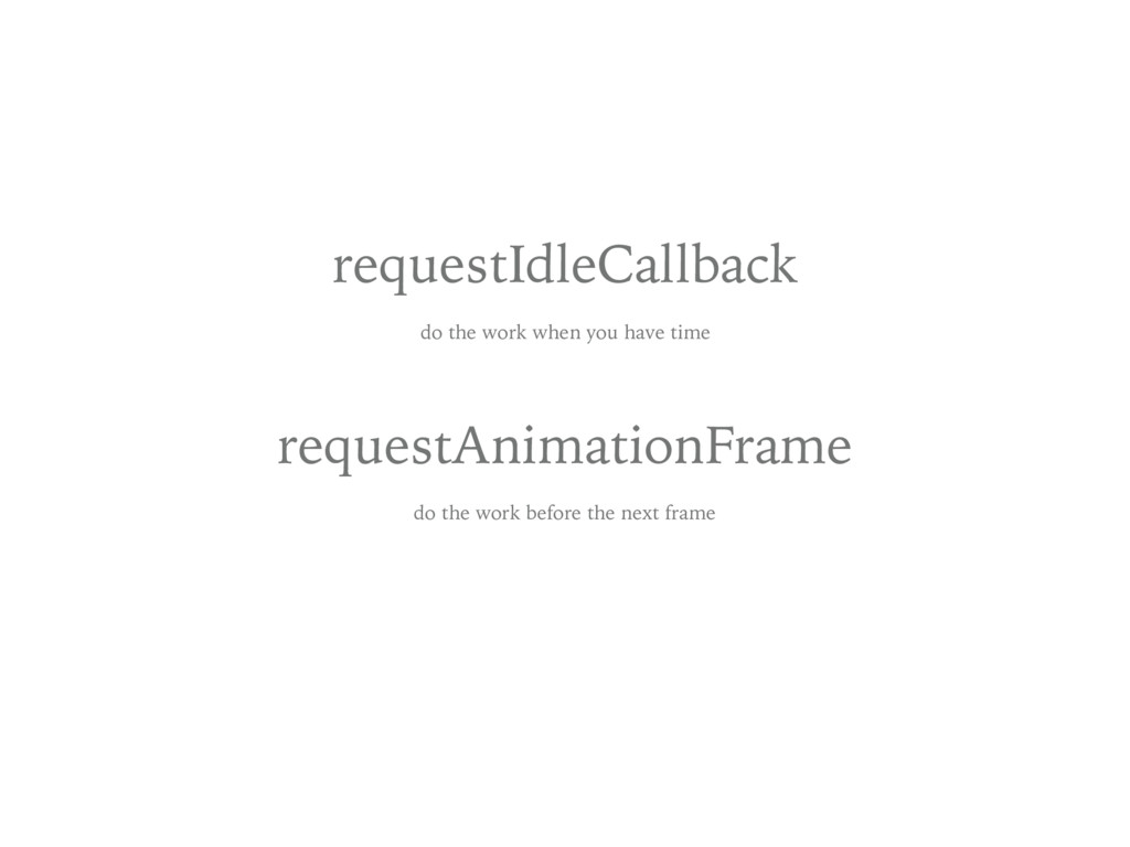 requestIdleCallback do the work when you have t...