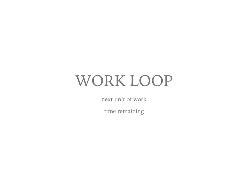 WORK LOOP next unit of work time remaining