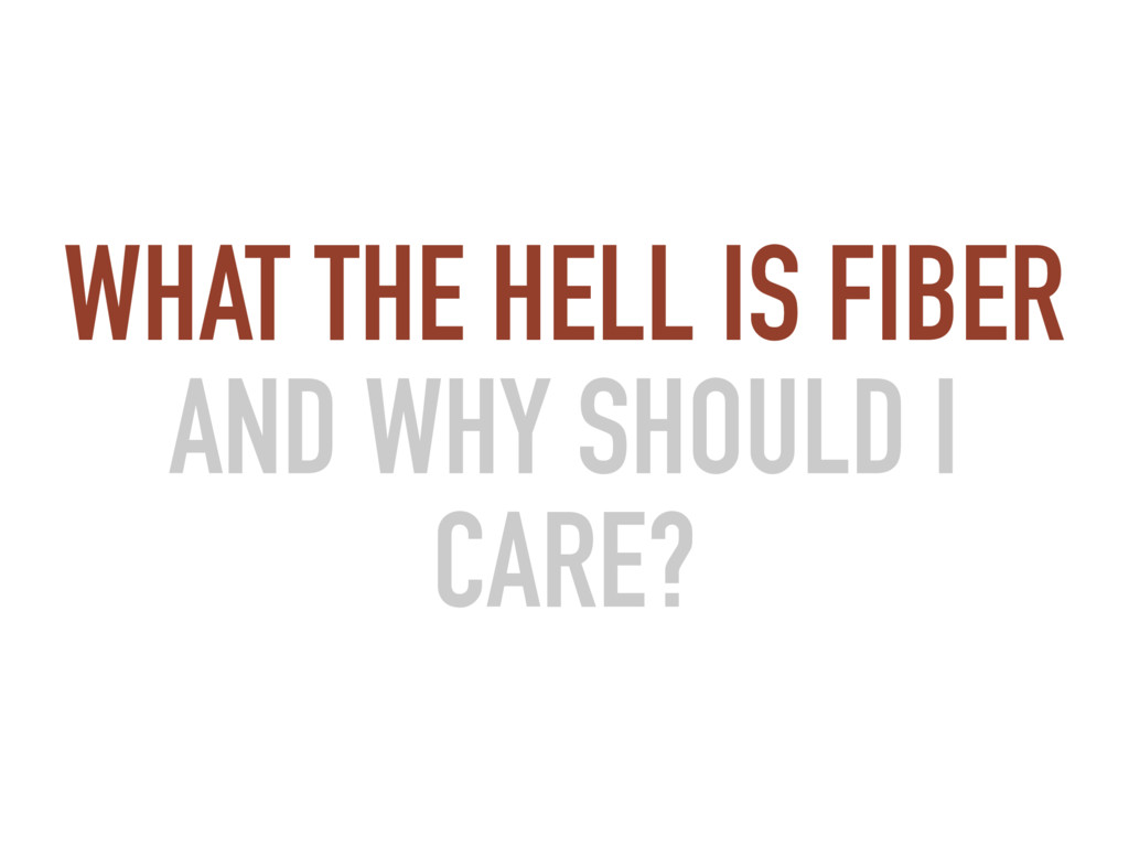 WHAT THE HELL IS FIBER AND WHY SHOULD I CARE?