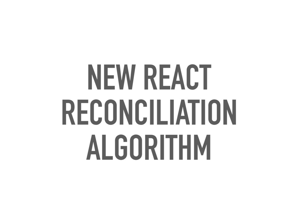 NEW REACT RECONCILIATION ALGORITHM