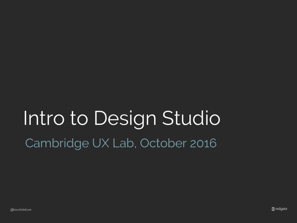 @touchdeluxe Intro to Design Studio Cambridge U...