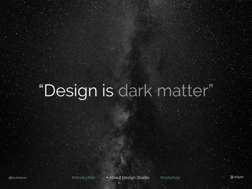 "@touchdeluxe ""Design is dark matter"" Introducti..."
