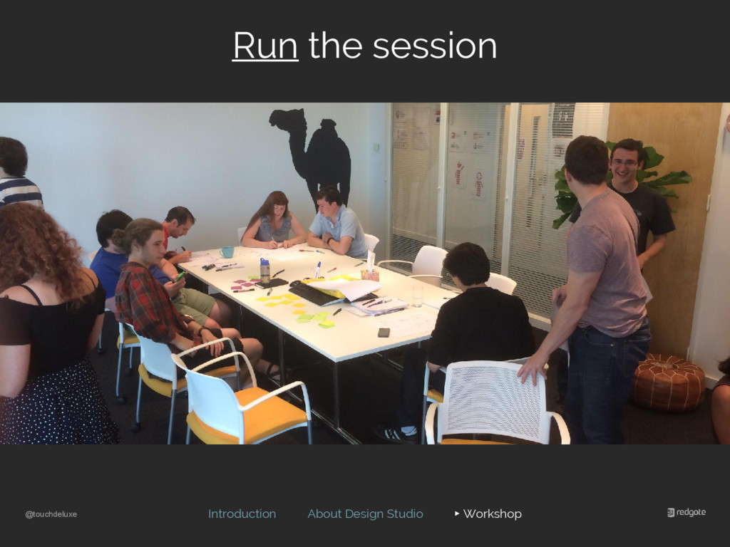 @touchdeluxe Run the session Introduction About...