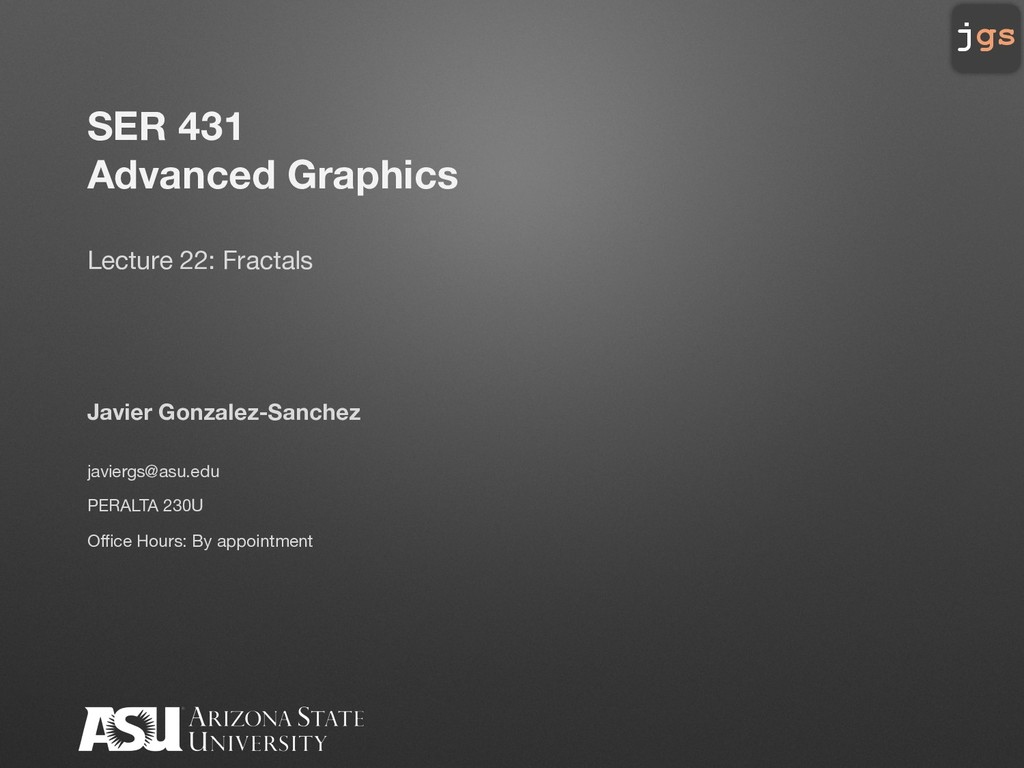 jgs SER 431 Advanced Graphics Lecture 22: Fract...