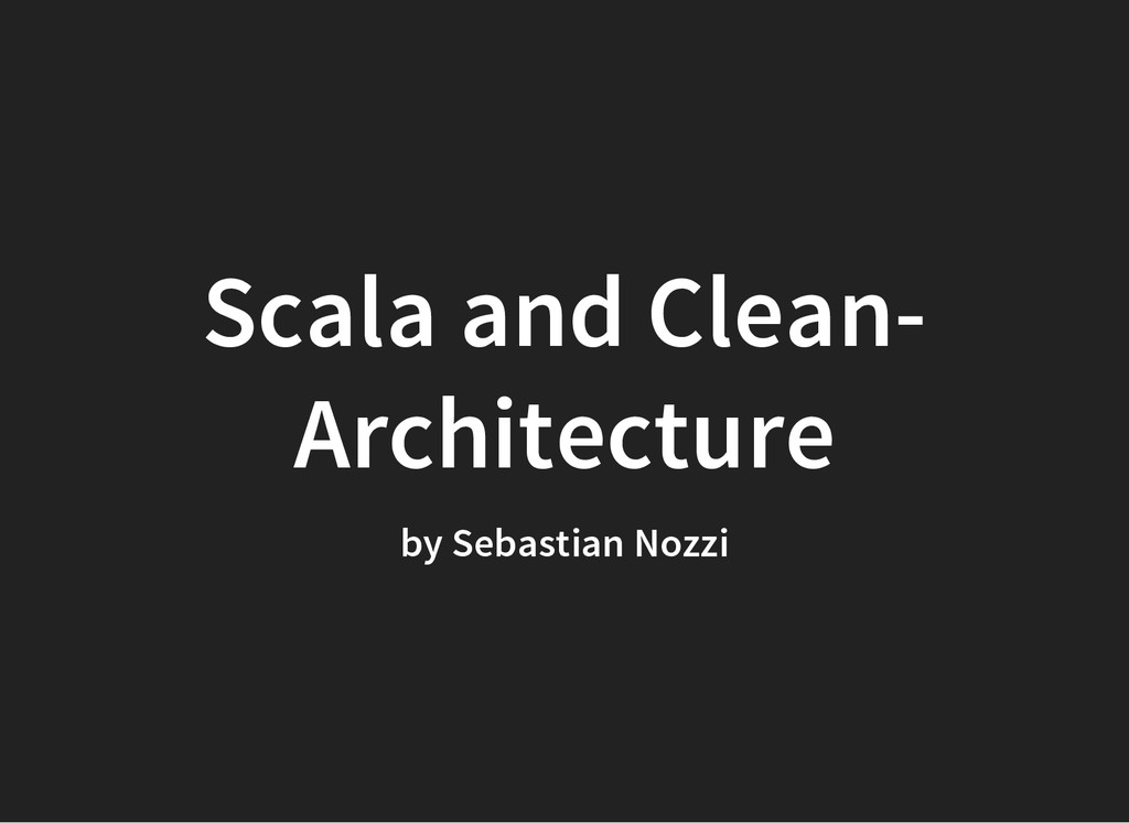 Scala and Clean- Architecture by Sebastian Nozzi