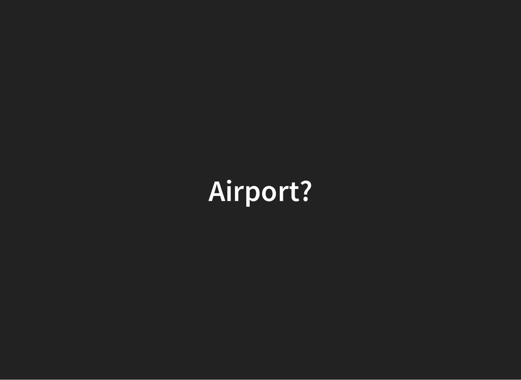 Airport?